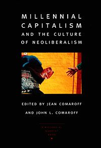 Millennial Capitalism and the Culture of Neoliberalism edited by Jean Comaroff,John L. Comaroff,Robert P. Weller