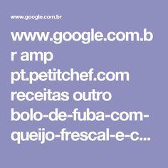www.google.com.br amp pt.petitchef.com receitas outro bolo-de-fuba-com-queijo-frescal-e-calda-de-goiaba-fid-369141%3famp=1