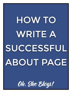 7 Tips for Writing a Successful About Page | Oh, She Blogs!