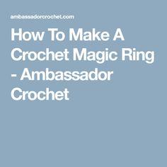 How To Make A Crochet Magic Ring - Ambassador Crochet