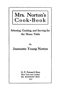 Mrs. Norton's cook-book; selecting, cooking, and serving for the home table