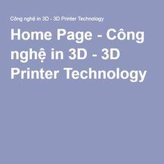 http://3printer.net/ Home Page - Công nghệ in 3D - 3D Printer Technology