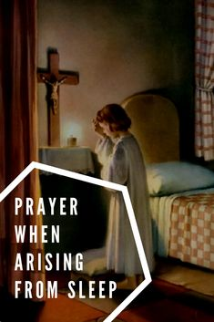 Prayer When Arising from Sleep  #prayer #catholicprayres #catholic #saints #morningprayer