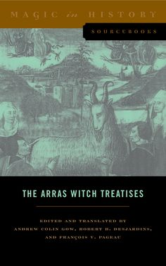 THE ARRAS WITCH TREATISES: JOHANNES TINCTOR'S INVECTIVES CONTRE LA SECTE DE VAUDERIE AND THE RECOLLECTIO CASUS, STATUS ET CONDICIONIS VALDENSIUM YDOLATRARUM BY THE ANONYMOUS OF ARRAS (1460) by Andrew Colin Gow, Robert B. Desjardins, and François V. Pageau: http://www.psupress.org/books/titles/978-0-271-07128-2.html
