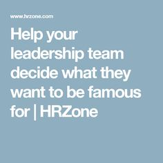 Help your leadership team decide what they want to be famous for   HRZone