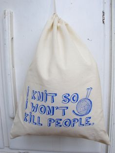 I Knit So I Won't Kill People Large Drawstring Silkscreened Eco Cotton Project Bag. $16.00, via Etsy.