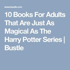 10 Books For Adults That Are Just As Magical As The Harry Potter Series | Bustle