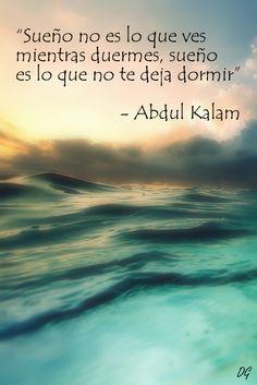 """""""Sueño no es lo que ves mientras duermes, sueño es lo que no te deja dormir"""" - Abdul Kalam. Hecho por Diego Garay."""