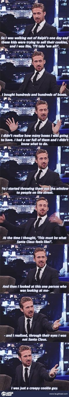 Ok ladies let's get it straight: if Ryan Gosling throws cookies out of his car to you, he is NOT creepy. Graciously accept them.