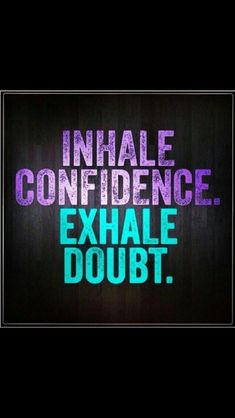 #INSPIRATIONAL #QUOTES #POSITIVE #VIBES #HAPPY LIFE  ♥ INHALE CONFIDENCE. EXHALE DOUBT ♥