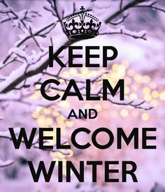 Welcome Winter quotes winter keep calm trees snow winter quotes