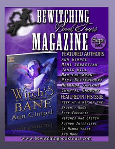 FREE read - The September issue of Bewitching Book Tours Magazine features: Ann Gimpel, Mimi Sebastian, Janis Hill, Marlene Wynn, Rick Bettencourt, Melinda VanLone, Rayna Noire, VM Gautier, Angela Dennis, and Chantal Gadoury September Features include: Author Interviews, Book Excerpts, La Mamma Verde, Witches Who Stitch, and In the Naughty Nook you'll find a sexy sneak peek into a work in progress by Roxanne Rhoads