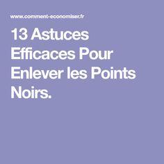 13 Astuces Efficaces Pour Enlever les Points Noirs.
