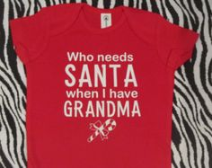 Who needs Santa when I have Grandma (ANY name)  funny baby bodysuit infant one piece RED or GREEN for Christmas  Holiday boy girl