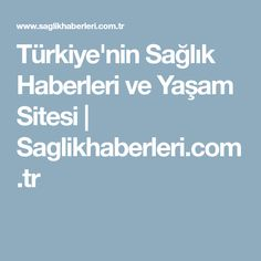 Türkiye'nin Sağlık Haberleri ve Yaşam Sitesi | Saglikhaberleri.com.tr