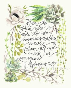 Chapter 3 of Ephesians is deeply encouraging and verse 20 is truly a battle cry for all those who follow after Christ and trust in his provision. This reproduction of an original watercolor with hand lettering by Ruth Chou Simons is a beautiful reminder of God's faithfulness. Print available in the GraceLaced Shoppe.