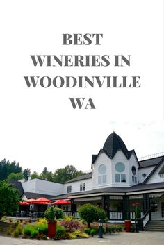 Best Wineries In Woodinville, Washington, Woodinville Wine Country | Woodinville Winery Guide | Fortuitous Foodies