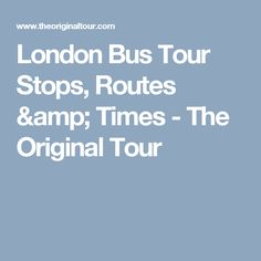 London Bus Tour Stops, Routes & Times - The Original Tour