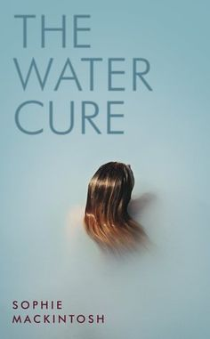 The Water Cure by Sophie Mackintosh #dystopia #sciencefiction #debutnovel #women