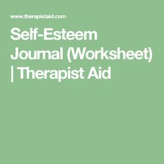 Self-Esteem Journal (Worksheet)   Therapist Aid