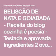 BELISCÃO DE NATA E GOIABADA - Receita do blog cozinha é poesia - Testada e aprovada Ingredientes 2 ovos (médios) 1 xícara (chá) de nata...