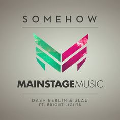 Dash Berlin, Bright Lights, 3LAU — Somehow [Mainstage Music (Armada)] :: Beatport