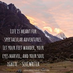 Life is meant for spectacular adventures. Let your feet wanter, your eyes marvel, and your soul ignite. Travel quotes 2019 Life is meant for spectacular adventures. Let your feet wanter, your eyes marvel, and your soul ignite. Best Inspirational Quotes, Great Quotes, Quotes To Live By, Me Quotes, Motivational Quotes, Journey Quotes, Life Is Amazing Quotes, Best Quotes Of All Time, Super Quotes