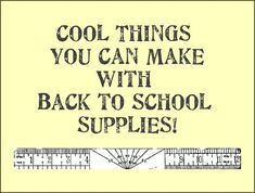 Cool things you can make with back to school supplies - lots of ideas!