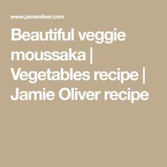 Beautiful veggie moussaka | Vegetables recipe | Jamie Oliver recipe