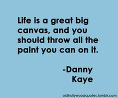 Danny Kaye --- this is even better BECAUSE  Danny Kaye said it