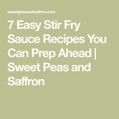 7 Easy Stir Fry Sauce Recipes You Can Prep Ahead | Sweet Peas and Saffron