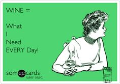 Free and Funny Friendship Ecard: WINE = What I Need EVERY Day! Create and send your own custom Friendship ecard. Wine Jokes, Wine Meme, Wine Funnies, Wine Glass Sayings, Need Wine, Wine Down, Coffee Wine, Drinking Quotes, Wine Wednesday
