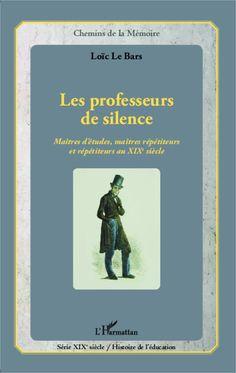 Professeurs de silence - Maîtres d'études, maîtres répétiteurs et répétiteurs au XIXe siècle