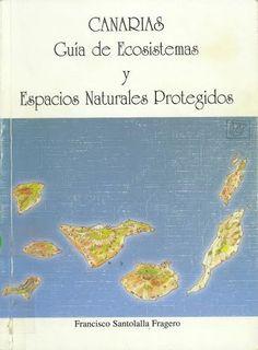 Canarias : guía de ecosistemas y espacios naturales protegidos / Francisco Santolalla Fragero Madrid : Rueda, 1997