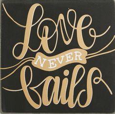 Love never fails.