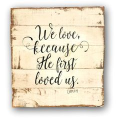 We Love Because He First Loved Us Wall Hanging Bible Verse Sign 1 John 4:19