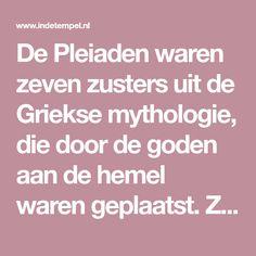 De Pleiaden waren zeven zusters uit de Griekse mythologie, die door de goden aan de hemel warengeplaatst.Zij zijn stuk voor stuk schitterende sterren, die mensen over de hele wereld inspireren. M…