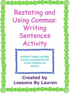 This packet includes seven simple, yet high interest, questions.    Students will practice restating questions and using commas.  Questions draw upon the students' personal lives and preferences - things they like, family, etc.  Each question is listed on a separate page with a graphic organizer or shape to brainstorm ideas before writing a sentence.