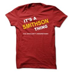 [Top tshirt name origin] Its A Smithson Thing  Free Ship  If Youre A Smithson You Understand  Everyone else has no idea  These make great gifts for other family members  Tshirt Guys Lady Hodie  TAG YOUR FRIEND SHARE and Get Discount Today Order now before we SELL OUT  Camping a ritz thing you wouldnt understand tshirt hoodie hoodies year name birthday a smithson thing