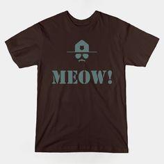 Super Troopers. Meow! https://www.teepublic.com/user/LordDanix