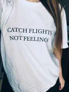 Catch Flights Not Feelings Tee