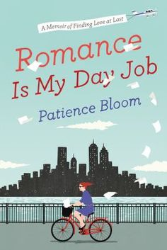 Romance Is My Day Job: A Memoir of Finding Love at Last by Patience Bloom - Who knows the ins and outs of romance better than a Harlequin editor? A surprising and exhilarating look into Patience Bloom's unexpected real-life love story. Best Books Of 2014, New Books, Good Books, Books To Read, Giving Up On Love, Finding Love, Real Life Love Stories, Love Story, Dp Gif