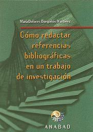 CÓMO REDACTAR REFERENCIAS Y CITAS BIBLIOGRÁFICAS EN UN TRABAJO DE INVESTIGACIÓN / Más info en: http://www.anabad.org/publicaciones/monografias/818-como-redactar-referencias-y-citas-bibliograficas-en-un-trabajo-de-investigacion.html / Consulta disponibilidad en: http://biblio.uah.es/uhtbin/cgisirsi/LTr/C-EXPERIM/0/5?user_id=WEBSERVER&searchdata1=9788488716385%7B020%7D