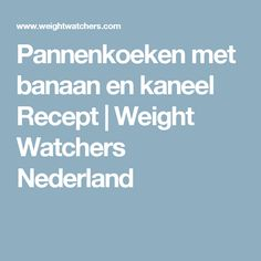 Pannenkoeken met banaan en kaneel Recept | Weight Watchers Nederland