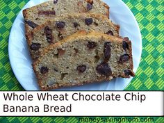 Whole Wheat Chocolate Chip Banana Bread: This recipe is great for a quick and easy breakfast, snack or to stick in a brown bag lunch.