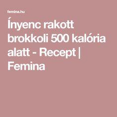 Ínyenc rakott brokkoli 500 kalória alatt - Recept   Femina