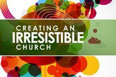 4 Keys to Creating an Irresistible Church