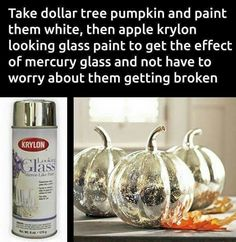 Dollar tree pumpkins painted white then sprayed with looking glass spray. ** Directions: Take Dollar Tree pumpkins and paint them white. Then apply Krylon Looking Glass paint. Result: The look of Mercury glass without the worry of breakage! Looking Glass Paint, Krylon Looking Glass, Dollar Tree Pumpkins, Glass Pumpkins, Painted Pumpkins, Plastic Pumpkins, Fall Pumpkins, Dollar Tree Fall, Metal Pumpkins