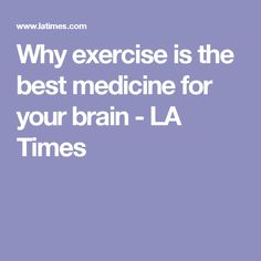 Why exercise is the best medicine for your brain - LA Times