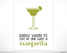 Know when to give up and have a Margarita!